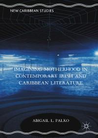 Cover Imagining Motherhood in Contemporary Irish and Caribbean Literature