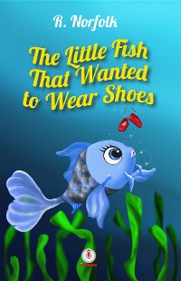 Cover The Little Fish That Wanted To Wear Shoes