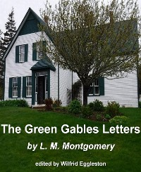 Cover The Green Gables Letters: From L. M. Montgomery to Ephraim Weber 1905-1909