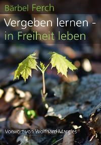 Cover Vergeben lernen - in Freiheit leben