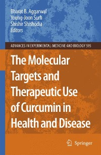 Cover The Molecular Targets and Therapeutic Uses of Curcumin in Health and Disease