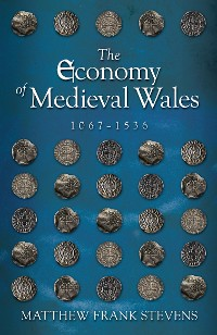 Cover The Economy of Medieval Wales, 1067-1536