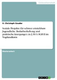 Cover Soziale Projekte für schwer erreichbare Jugendliche. Bedarfserhebung und praktische Anregungen zu § 16 h SGB II im Vogtlandkreis