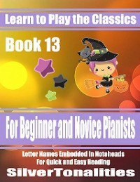 Cover Learn to Play the Classics Book 13 - For Beginner and Novice Pianists Letter Names Embedded In Noteheads for Quick and Easy Reading