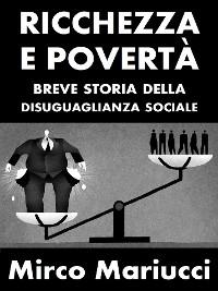 Cover Ricchezza e povertà. Breve storia della disuguaglianza sociale.