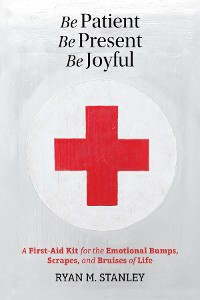 Cover Be Patient, Be Present, Be Joyful