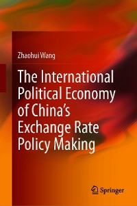 Cover The International Political Economy of China's Exchange Rate Policy Making