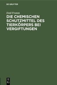 Cover Die chemischen Schutzmittel des Tierkörpers bei Vergiftungen