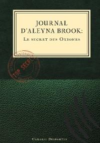 Cover Journal d'Aleyna Brook : Le secret des Oxiones
