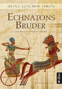 Cover Echnatons Bruder. Der Pharao und der Prophet