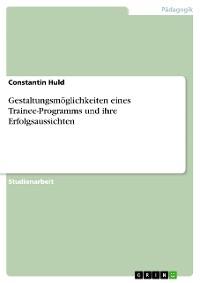 Cover Gestaltungsmöglichkeiten eines Trainee-Programms und ihre Erfolgsaussichten