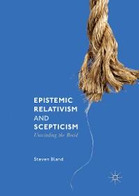 Cover Epistemic Relativism and Scepticism
