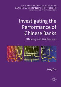 Cover Investigating the Performance of Chinese Banks: Efficiency and Risk Features