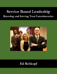 Cover Service Based Leadership - Knowing and Serving Your Constituencies
