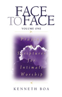 Cover Face to Face: Praying the Scriptures for Intimate Worship