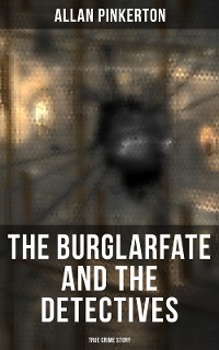 Cover The Burglar's Fate and the Detectives (True Crime Story)