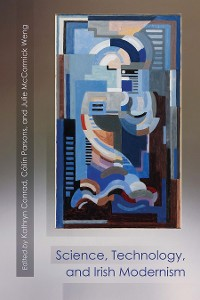 Cover Science, Technology, and Irish Modernism