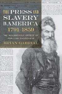 Cover The Press and Slavery in America, 1791-1859