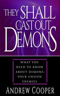 Cover They Shall Cast Out Demons Things You Need to Known About Demons- Your Unseen Enemies