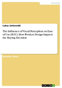 Cover The Influence of Visual Perception on Ease of Use (EOU). How Product Design Impacts the Buying Decision
