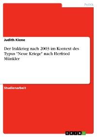 """Cover Der Irakkrieg nach 2003 im Kontext des Typus """"Neue Kriege"""" nach Herfried Münkler"""