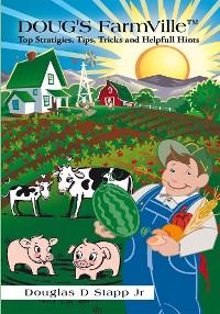 Cover Doug's  Farmville™ Top Stratigies,Tips,Tricks and Helpfull Hints