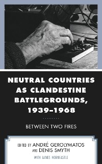 Cover Neutral Countries as Clandestine Battlegrounds, 1939–1968
