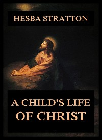 Cover A Child's Life Of Christ