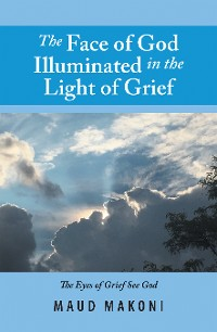 Cover The Face of God Illuminated in the Light of Grief