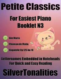 Cover Petite Classics for Easiest Piano Booklet N3 – Ave Maria Chanson De Matin Bagatelle Op 125 No 10 Letter Names Embedded In Noteheads for Quick and Easy Reading