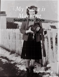 Cover My Name Is Margaret , Scottish War Bride