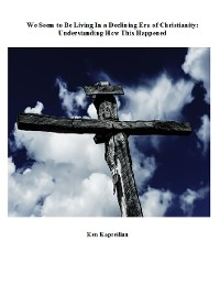Cover We Seem to Be Living In a Declining Era of Christianity: Understanding How This Happened