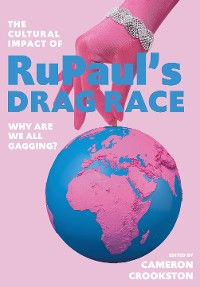 Cover The Cultural Impact of RuPauls Drag Race