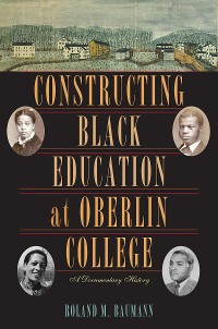 Cover Constructing Black Education at Oberlin College