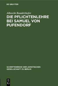 Cover Die Pflichtenlehre bei Samuel von Pufendorf