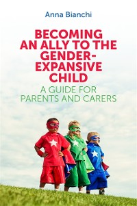 Cover Becoming an Ally to the Gender-Expansive Child
