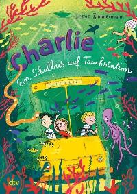 Cover Charlie – Ein Schulbus auf Tauchstation