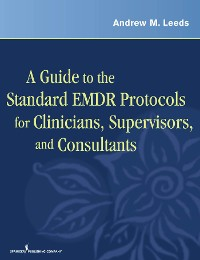 Cover A Guide to the Standard EMDR Protocols for Clinicians, Supervisors, and Consultants