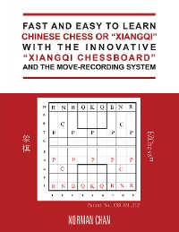 "Cover Fast and Easy to Learn Chinese Chess or ""Xiangqi"" with the Innovative ""Xiangqi Chessboard"" and the Move-Recording System"