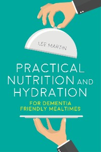 Cover Practical Nutrition and Hydration for Dementia-Friendly Mealtimes