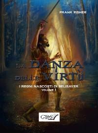 Cover I regni nascosti di Belisaver. La danza delle virtù. Volume 1