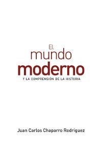 Cover El mundo moderno y la comprensión de la historia