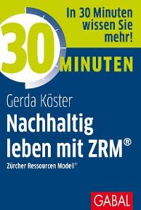 Cover 30 Minuten Nachhaltig leben mit ZRM®