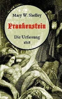 Cover Frankenstein oder, Der moderne Prometheus. Die Urfassung von 1818