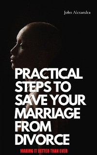 Cover Practical Steps To Save Your Marriage From Divorce