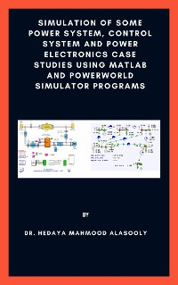 Cover Simulation of Some Power System, Control System and Power Electronics Case Studies Using Matlab and PowerWorld Simulator