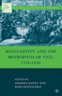 Cover Masculinity and the Metropolis of Vice, 1550–1650