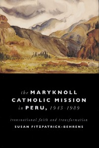 Cover Maryknoll Catholic Mission in Peru, 1943-1989