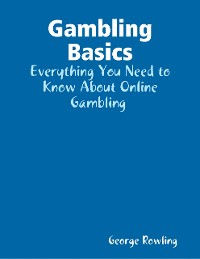 Cover Gambling Basics: Everything You Need to Know About Online Gambling
