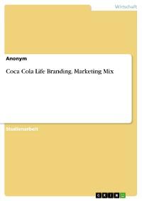 Cover Coca Cola Life Branding. Marketing Mix